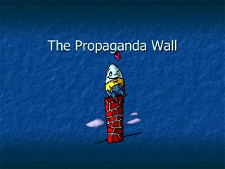 The Propaganda Wall