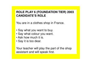 ROLE PLAY 6 (FOUNDATION TIER) 2003 CANDIDATE'S ROLE You are in a clothes shop in France.