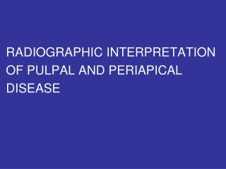 RADIOGRAPHIC INTERPRETATION OF PULPAL AND PERIAPICAL  DISEASE