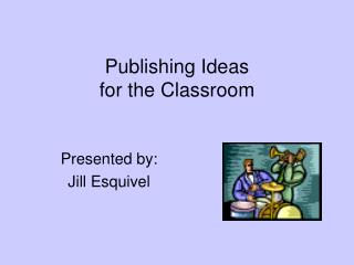 Publishing Ideas  for the Classroom