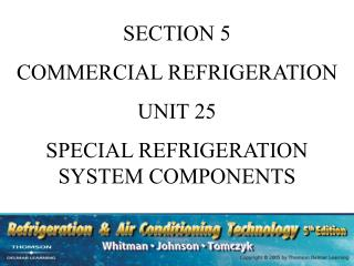 SECTION 5 COMMERCIAL REFRIGERATION UNIT 25 SPECIAL REFRIGERATION SYSTEM COMPONENTS