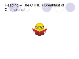 Reading – The OTHER Breakfast of Champions!