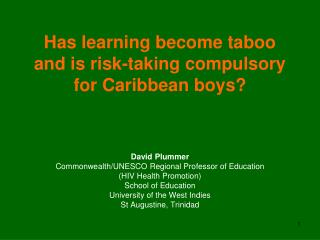 Has learning become taboo and is risk-taking compulsory for Caribbean boys?