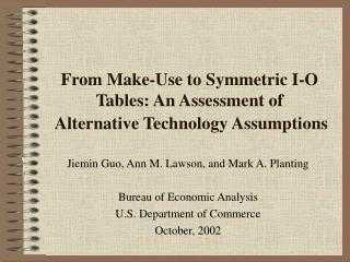 From Make-Use to Symmetric I-O Tables: An Assessment of  Alternative Technology Assumptions