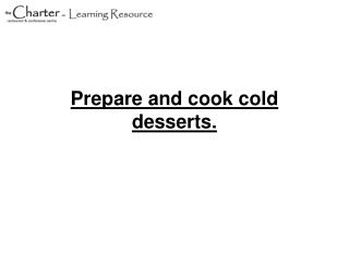 Prepare and cook cold desserts.