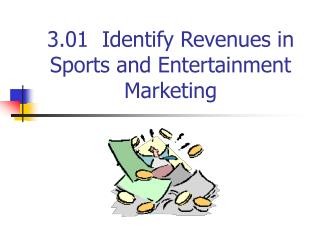 3.01  Identify Revenues in Sports and Entertainment Marketing