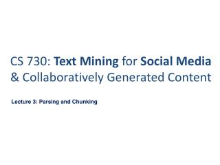 CS 730:  Text Mining  for  Social Media  & Collaboratively Generated Content