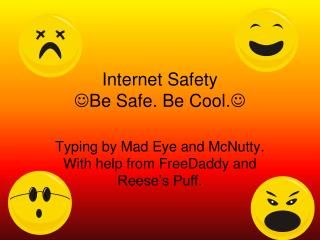 Internet Safety  Be Safe. Be Cool. 
