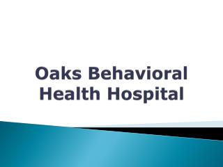 Oaks Behavioral Health Hospital