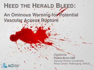 Heed the Herald Bleed:  An Ominous Warning for Potential Vascular Access Rupture