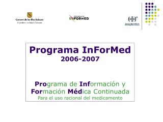 Programa InForMed  2006-2007 Pro grama de Inf ormación y  For mación  Méd ica Continuada Para el uso racional del medica