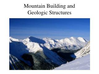 Mountain Building and  Geologic Structures