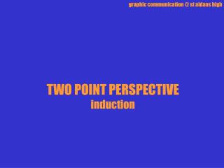 TWO POINT PERSPECTIVE induction