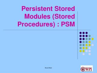 Persistent Stored Modules (Stored Procedures) : PSM