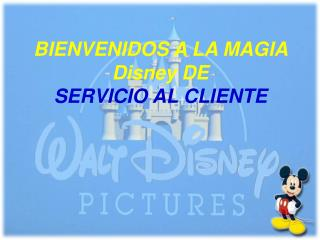 BIENVENIDOS A LA MAGIA Disney DE SERVICIO AL CLIENTE