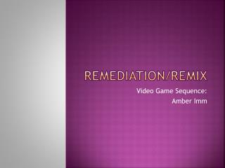 Remediation/Remix