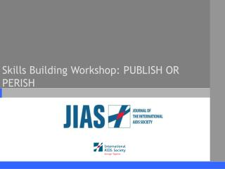 Skills Building Workshop: PUBLISH OR PERISH