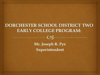DORCHESTER SCHOOL DISTRICT TWO  EARLY  COLLEGE PROGRAM :