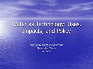 Water as Technology: Uses, Impacts, and Policy