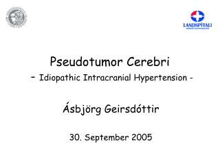Pseudotumor Cerebri  -  Idiopathic Intracranial Hypertension -