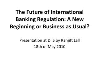 The Future of International Banking Regulation: A New Beginning or Business as Usual?