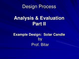 Design Process Analysis & Evaluation Part II  Example Design:  Solar Candle