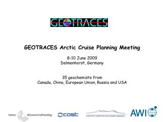 GEOTRACES Arctic Cruise Planning Meeting 8-10 June 2009 Delmenhorst, Germany 35 geochemists from