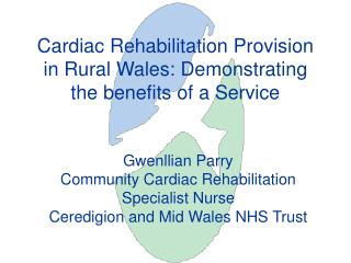 Cardiac Rehabilitation Provision in Rural Wales: Demonstrating the benefits of a Service