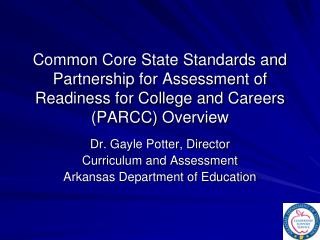 Dr. Gayle Potter, Director Curriculum and Assessment Arkansas Department of Education