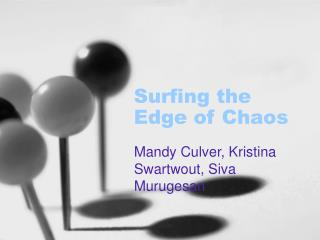 Surfing the Edge of Chaos