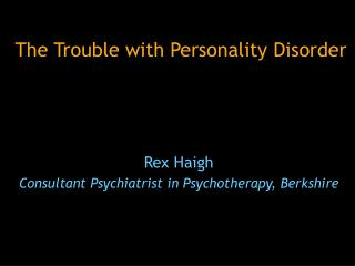 The Trouble with Personality Disorder