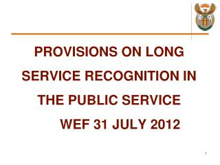 PROVISIONS ON LONG SERVICE RECOGNITION IN THE PUBLIC SERVICE 	WEF 31 JULY 2012