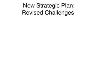 New Strategic Plan: Revised Challenges