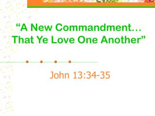 """A New Commandment… That Ye Love One Another"""