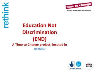 Education Not Discrimination (END) A  Time to Change  project, located in  Rethink