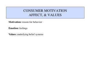 CONSUMER MOTIVATION AFFECT, & VALUES