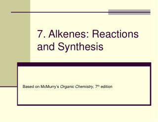 7. Alkenes: Reactions and Synthesis