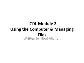 ICDL  Module 2  Using the Computer & Managing Files