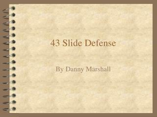 43 Slide Defense