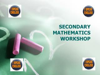 SECONDARY MATHEMATICS WORKSHOP