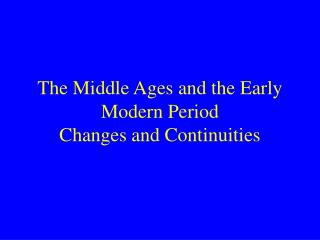The Middle Ages and the Early Modern Period Changes and Continuities