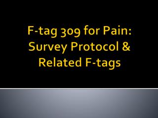 F-tag 309 for Pain: Survey Protocol & Related F-tags