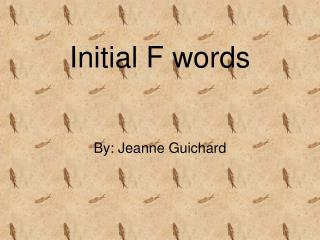 Initial F words By: Jeanne Guichard