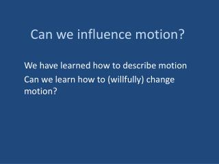 Can we influence motion?