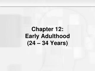 Chapter 12: Early Adulthood (24 – 34 Years)