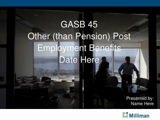 GASB 45   Other (than Pension) Post Employment Benefits Date Here