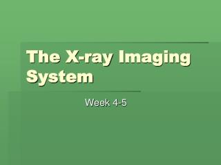 The  X-ray  I maging  S ystem