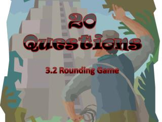 20 Questions 3.2 Rounding Game