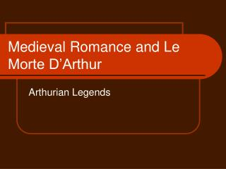Medieval Romance and Le Morte D'Arthur