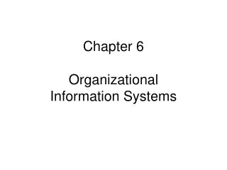 Chapter 6 Organizational Information Systems